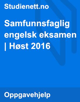 Samfunnsfaglig engelsk eksamen | Høst 2016