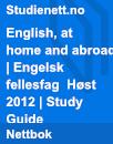 English, at home and abroad   Engelsk fellesfag eksamen   Høst 2012   Study Guide