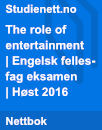 The role of entertainment | Engelsk fellesfag eksamen | Høst 2016